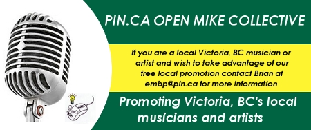 pin.ca Open Mike Collective, Promoting Victoria BC's Local Musicians and Artists.