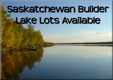 Saskatchewan Builder, Lake Lots Available